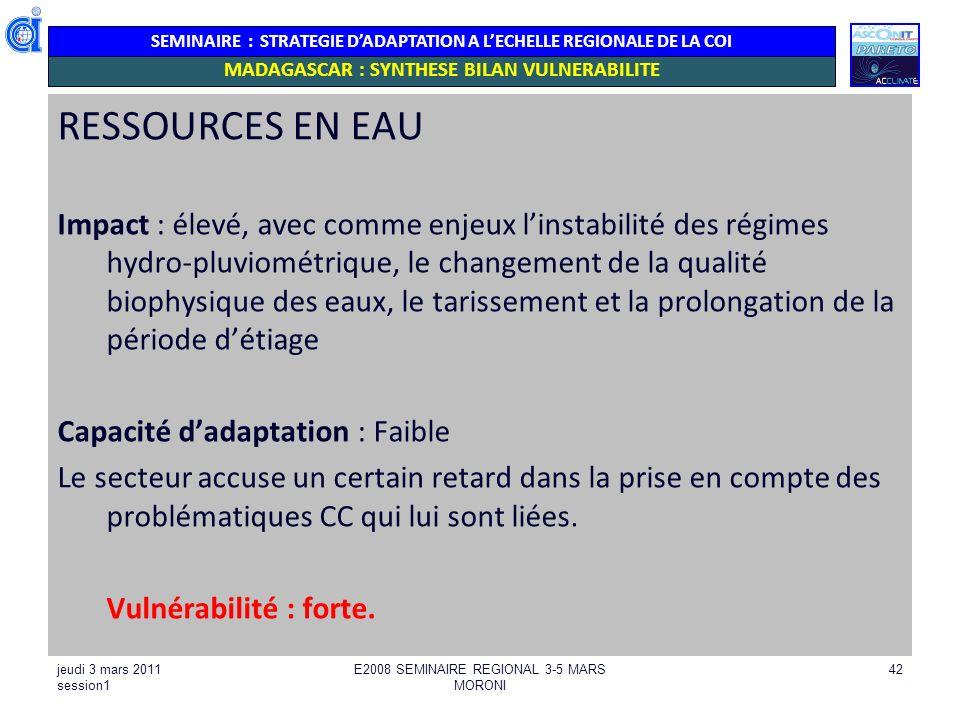 SEMINAIRE : STRATEGIE DADAPTATION A LECHELLE REGIONALE DE LA COI RESSOURCES EN EAU Impact : élevé, avec comme enjeux linstabilité des régimes hydro-pl