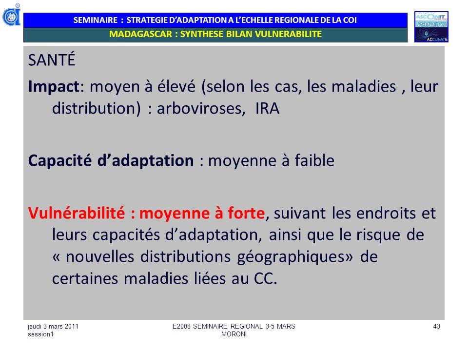 SEMINAIRE : STRATEGIE DADAPTATION A LECHELLE REGIONALE DE LA COI SANTÉ Impact: moyen à élevé (selon les cas, les maladies, leur distribution) : arbovi