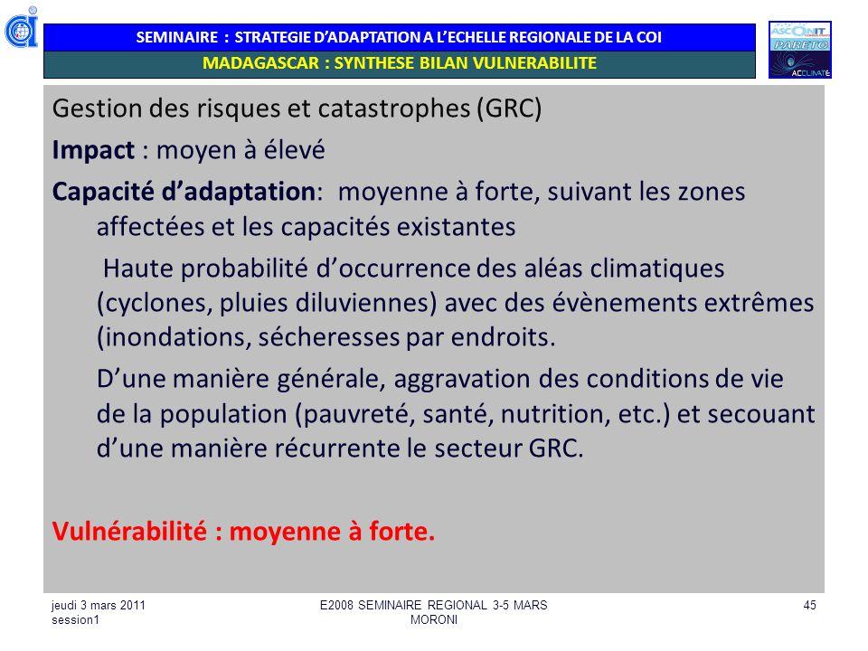 SEMINAIRE : STRATEGIE DADAPTATION A LECHELLE REGIONALE DE LA COI Gestion des risques et catastrophes (GRC) Impact : moyen à élevé Capacité dadaptation