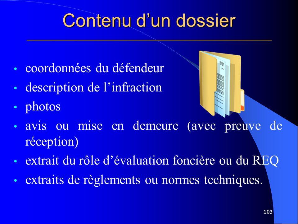 Contenu dun dossier _____________________________________________________ coordonnées du défendeur description de linfraction photos avis ou mise en demeure (avec preuve de réception) extrait du rôle dévaluation foncière ou du REQ extraits de règlements ou normes techniques.