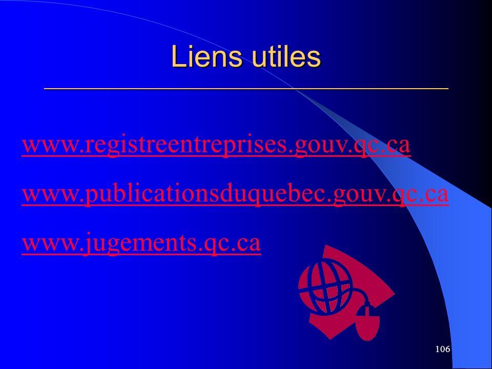 Liens utiles _____________________________________________________ 106 www.registreentreprises.gouv.qc.ca www.publicationsduquebec.gouv.qc.ca www.jugements.qc.ca
