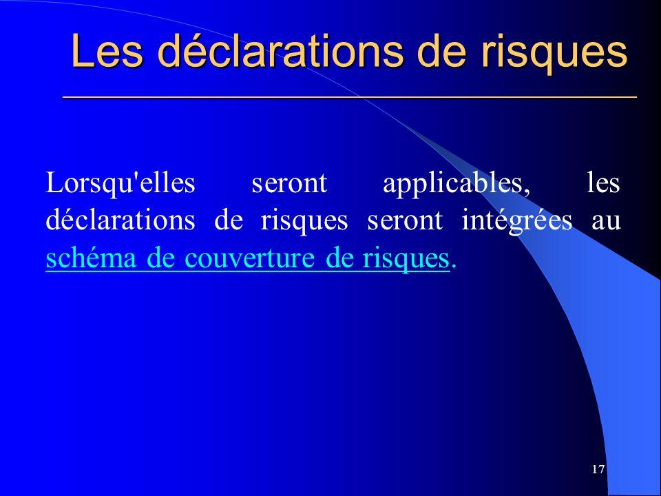 Les déclarations de risques ________________________________________________________ Lorsqu elles seront applicables, les déclarations de risques seront intégrées au schéma de couverture de risques.
