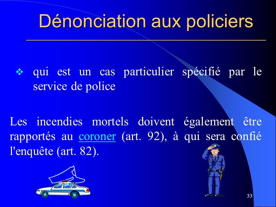 Dénonciation aux policiers ________________________________________________________ 33 qui est un cas particulier spécifié par le service de police Les incendies mortels doivent également être rapportés au coroner (art.