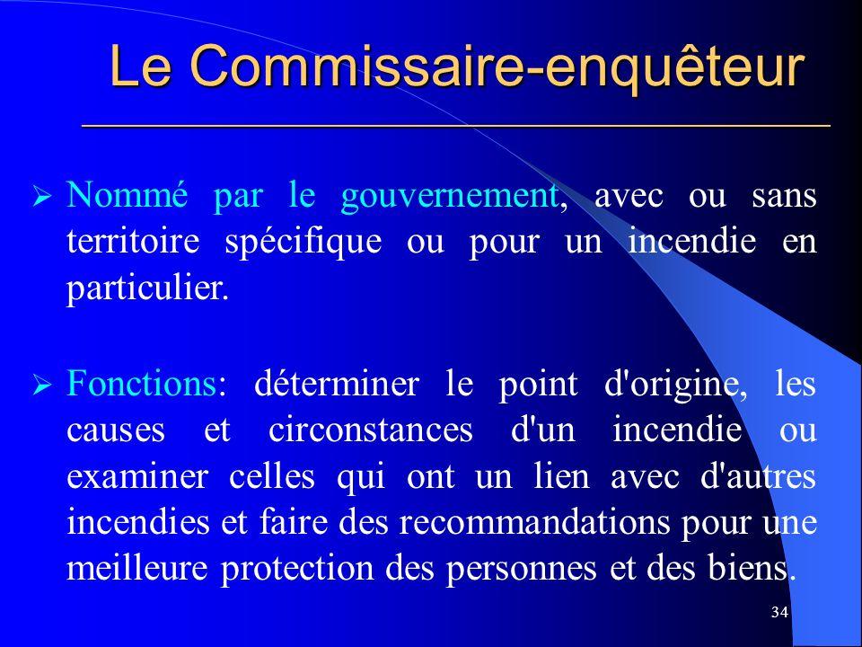 Le Commissaire-enquêteur ________________________________________________________ 34 Nommé par le gouvernement, avec ou sans territoire spécifique ou pour un incendie en particulier.