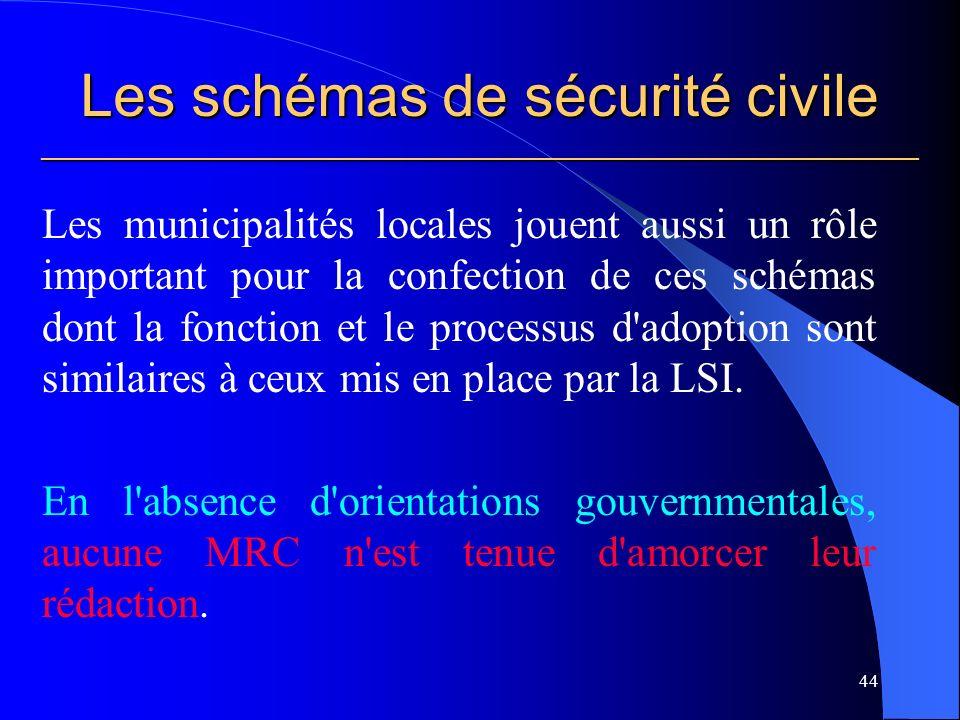 Les schémas de sécurité civile ___________________________________________________________ Les municipalités locales jouent aussi un rôle important pour la confection de ces schémas dont la fonction et le processus d adoption sont similaires à ceux mis en place par la LSI.