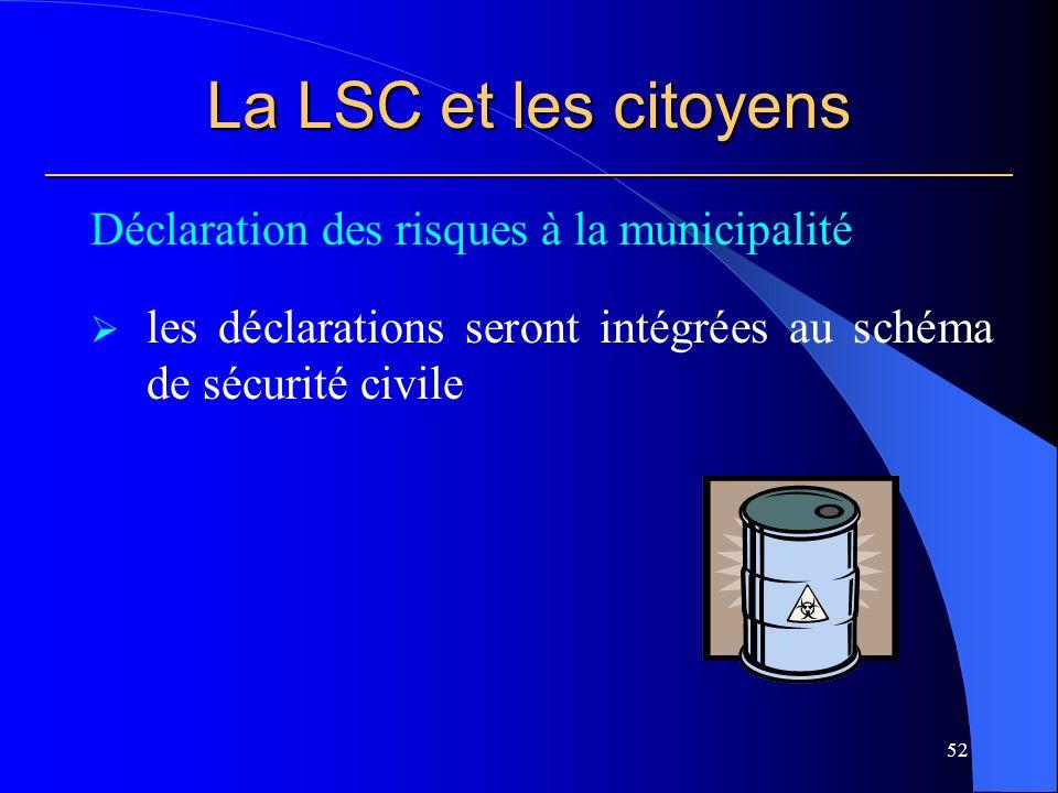 La LSC et les citoyens ___________________________________________________________ Déclaration des risques à la municipalité les déclarations seront intégrées au schéma de sécurité civile 52