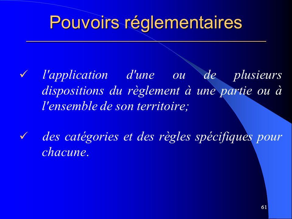 Pouvoirs réglementaires _____________________________________________________ l application d une ou de plusieurs dispositions du règlement à une partie ou à l ensemble de son territoire; des catégories et des règles spécifiques pour chacune.