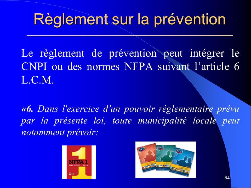 Règlement sur la prévention _____________________________________________________ Le règlement de prévention peut intégrer le CNPI ou des normes NFPA suivant larticle 6 L.C.M.