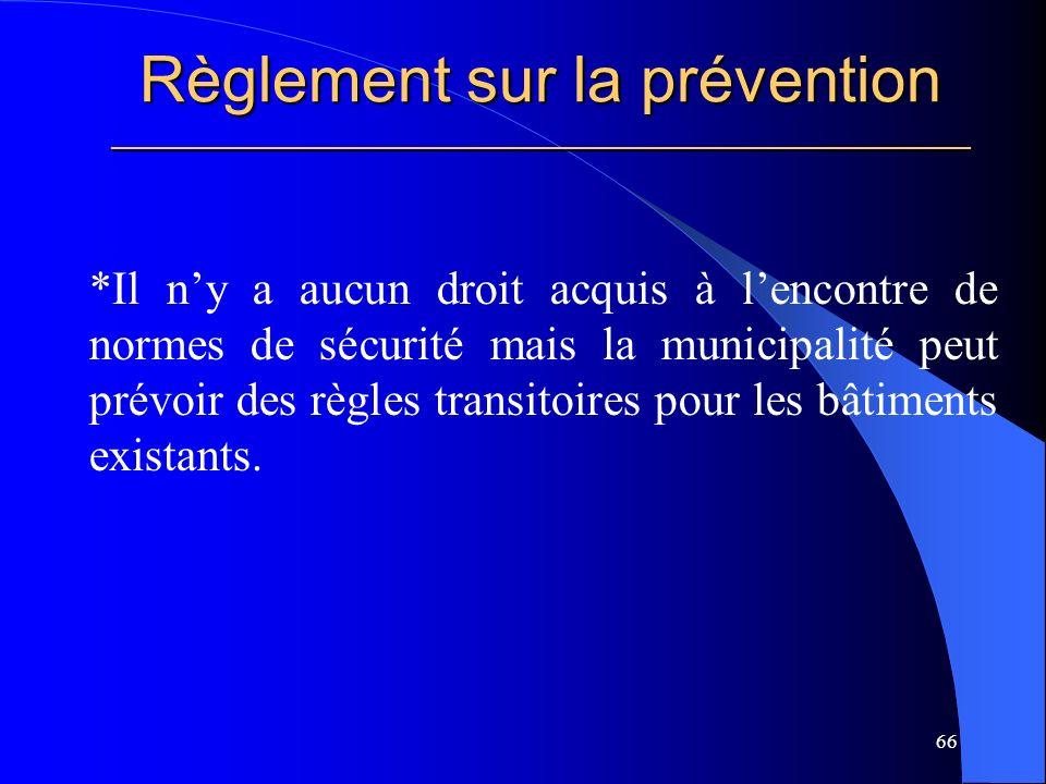 Règlement sur la prévention _____________________________________________________ *Il ny a aucun droit acquis à lencontre de normes de sécurité mais la municipalité peut prévoir des règles transitoires pour les bâtiments existants.