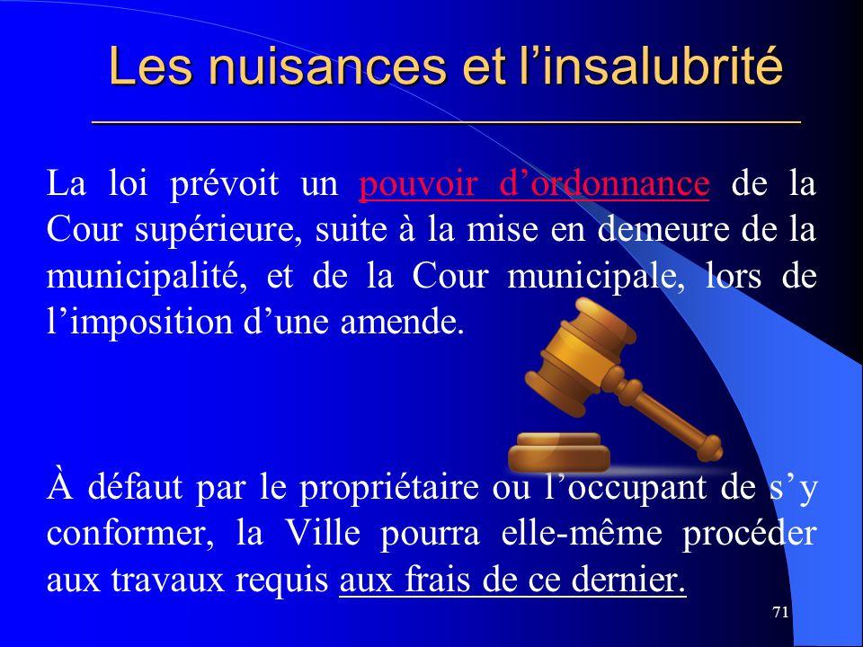 Les nuisances et linsalubrité _____________________________________________________ La loi prévoit un pouvoir dordonnance de la Cour supérieure, suite à la mise en demeure de la municipalité, et de la Cour municipale, lors de limposition dune amende.