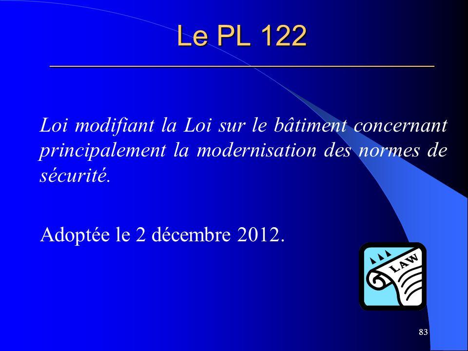 Le PL 122 _____________________________________________________ Loi modifiant la Loi sur le bâtiment concernant principalement la modernisation des normes de sécurité.
