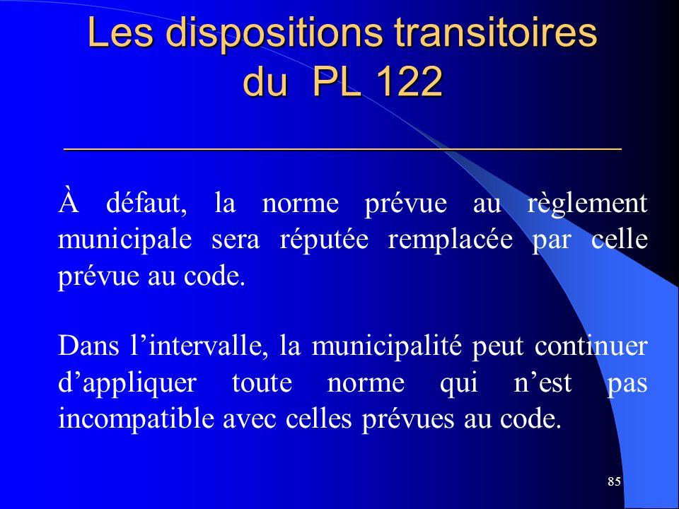 Les dispositions transitoires du PL 122 _____________________________________________________ À défaut, la norme prévue au règlement municipale sera réputée remplacée par celle prévue au code.