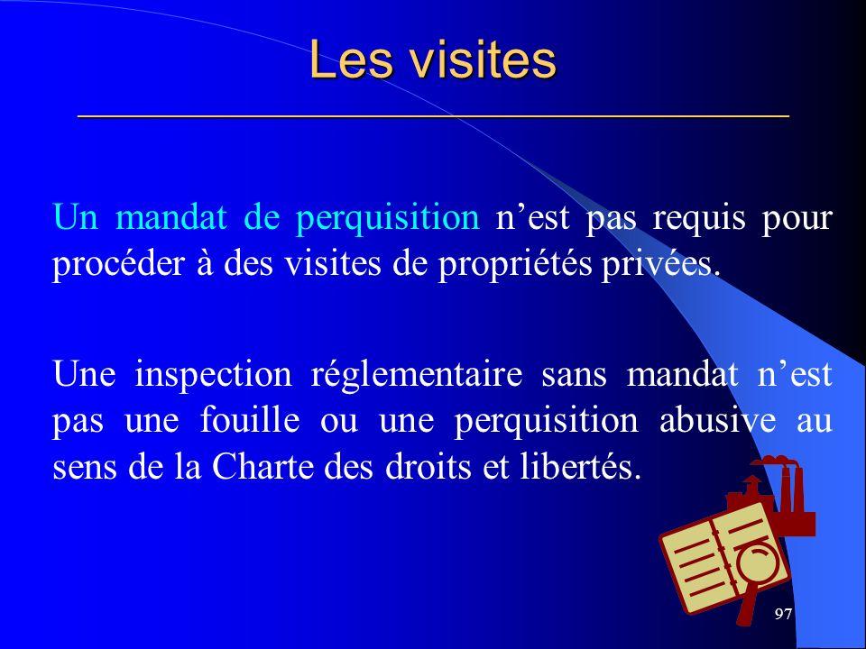 Les visites _____________________________________________________ Un mandat de perquisition nest pas requis pour procéder à des visites de propriétés privées.