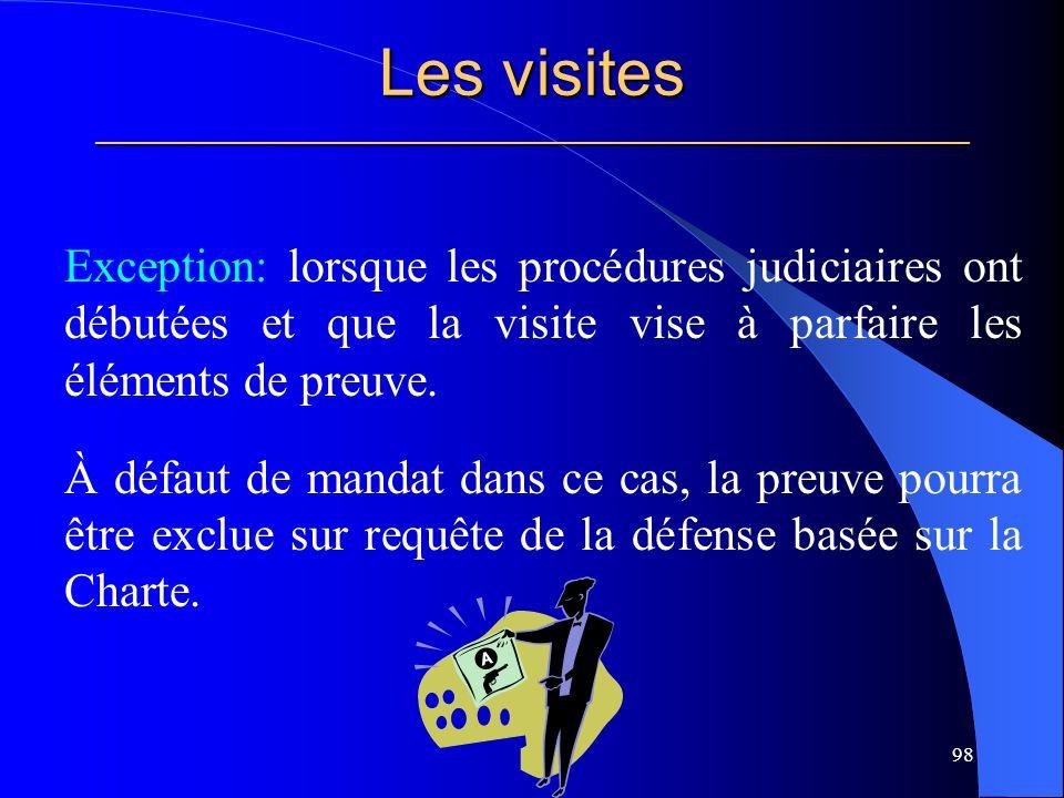 Les visites _____________________________________________________ Exception: lorsque les procédures judiciaires ont débutées et que la visite vise à parfaire les éléments de preuve.