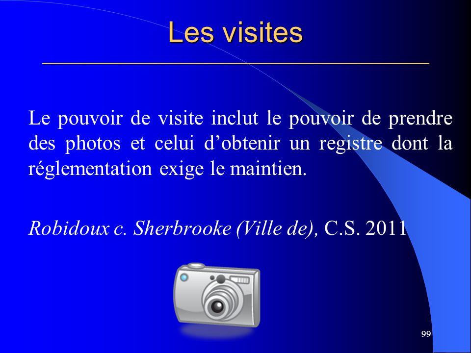 Les visites _____________________________________________________ Le pouvoir de visite inclut le pouvoir de prendre des photos et celui dobtenir un registre dont la réglementation exige le maintien.