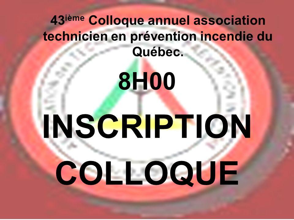 INSCRIPTION COLLOQUE 43 ième Colloque annuel association technicien en prévention incendie du Québec. 8H00