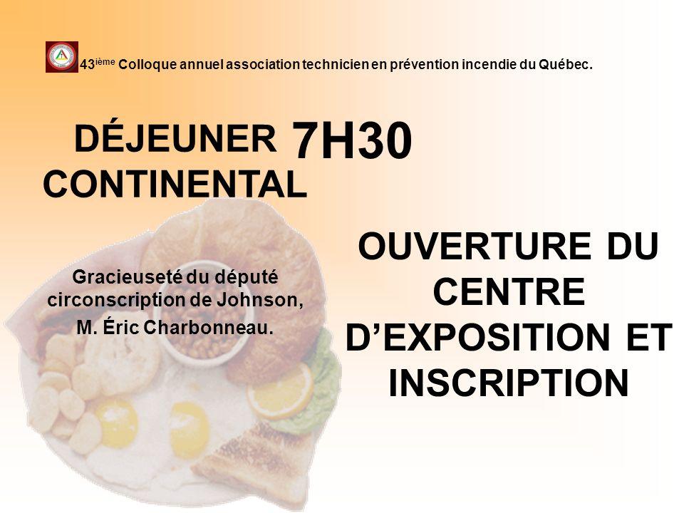 7H30 OUVERTURE DU CENTRE DEXPOSITION ET INSCRIPTION 43 ième Colloque annuel association technicien en prévention incendie du Québec. DÉJEUNER CONTINEN