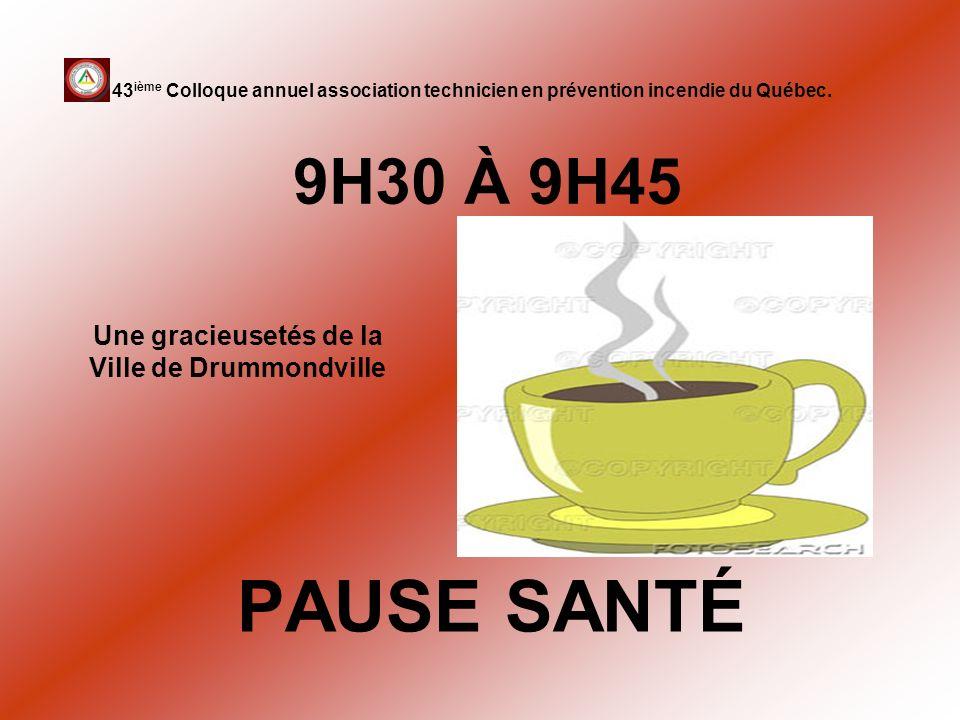 9H30 À 9H45 PAUSE SANTÉ 43 ième Colloque annuel association technicien en prévention incendie du Québec. Une gracieusetés de la Ville de Drummondville