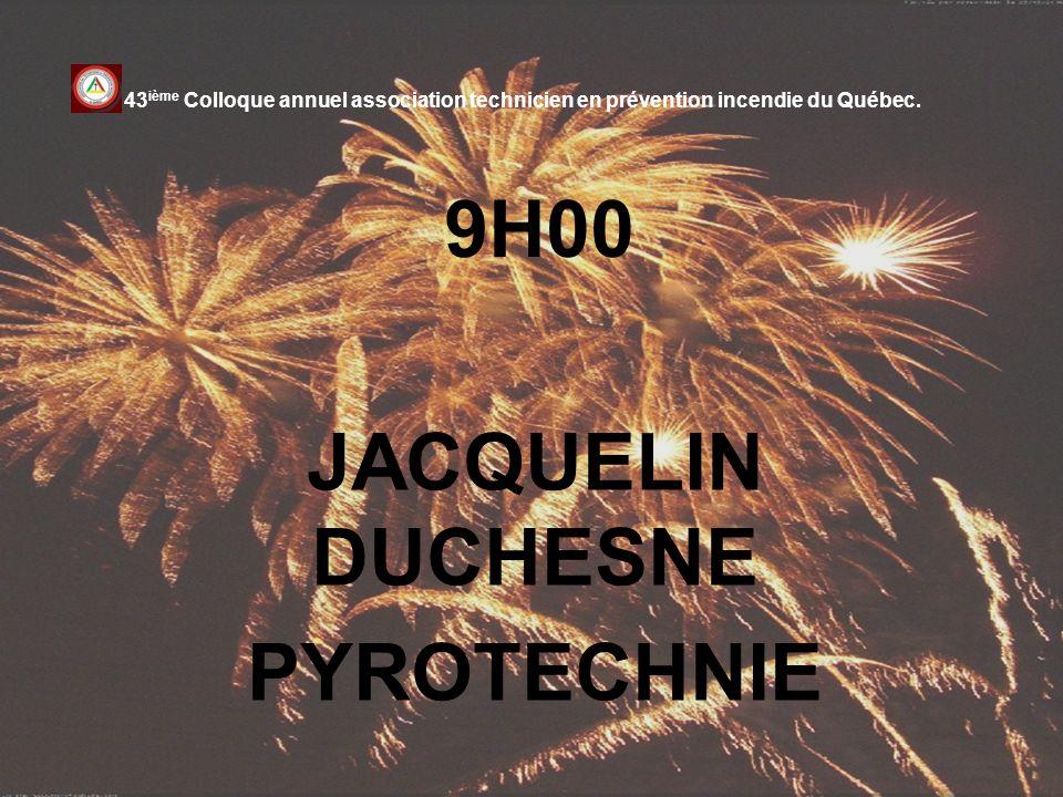 9H00 JACQUELIN DUCHESNE PYROTECHNIE 43 ième Colloque annuel association technicien en prévention incendie du Québec.