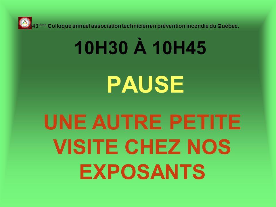 10H30 À 10H45 PAUSE 43 ième Colloque annuel association technicien en prévention incendie du Québec. UNE AUTRE PETITE VISITE CHEZ NOS EXPOSANTS