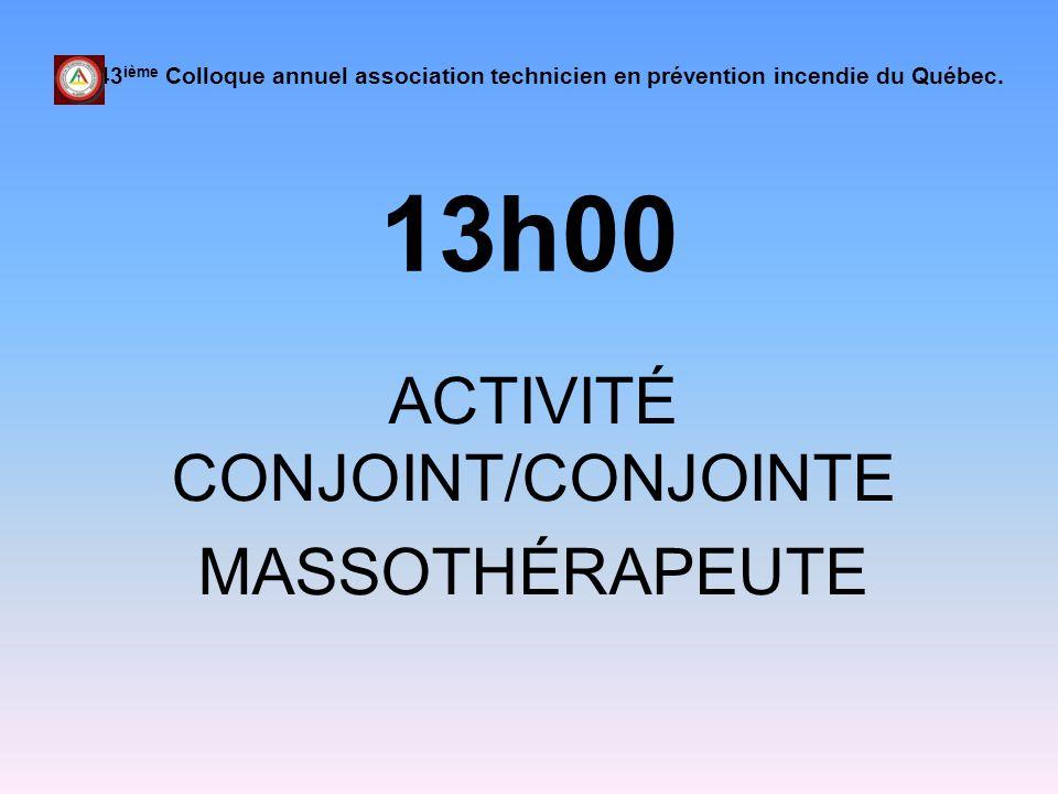 13h00 ACTIVITÉ CONJOINT/CONJOINTE MASSOTHÉRAPEUTE 43 ième Colloque annuel association technicien en prévention incendie du Québec.