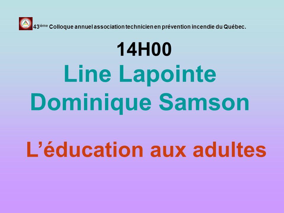 14H00 Line Lapointe Dominique Samson 43 ième Colloque annuel association technicien en prévention incendie du Québec. Léducation aux adultes