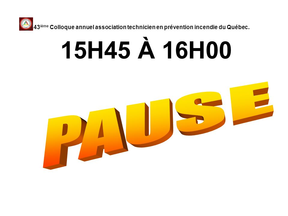 15H45 À 16H00 43 ième Colloque annuel association technicien en prévention incendie du Québec.