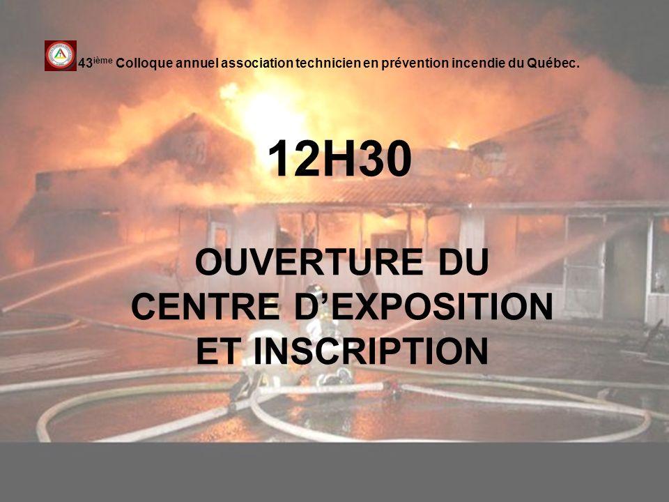 12H30 OUVERTURE DU CENTRE DEXPOSITION ET INSCRIPTION 43 ième Colloque annuel association technicien en prévention incendie du Québec.