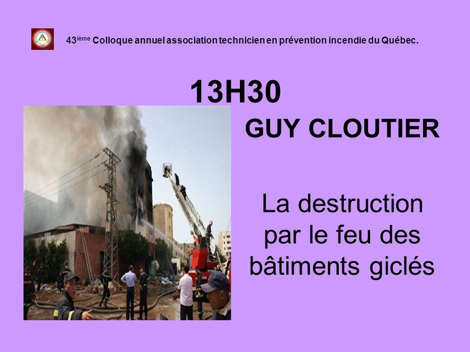 13H30 GUY CLOUTIER La destruction par le feu des bâtiments giclés 43 ième Colloque annuel association technicien en prévention incendie du Québec.