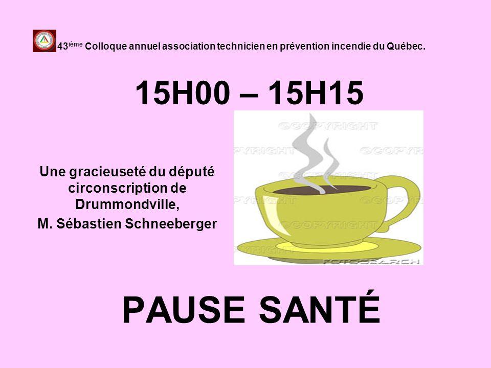 15H00 – 15H15 PAUSE SANTÉ 43 ième Colloque annuel association technicien en prévention incendie du Québec. Une gracieuseté du député circonscription d