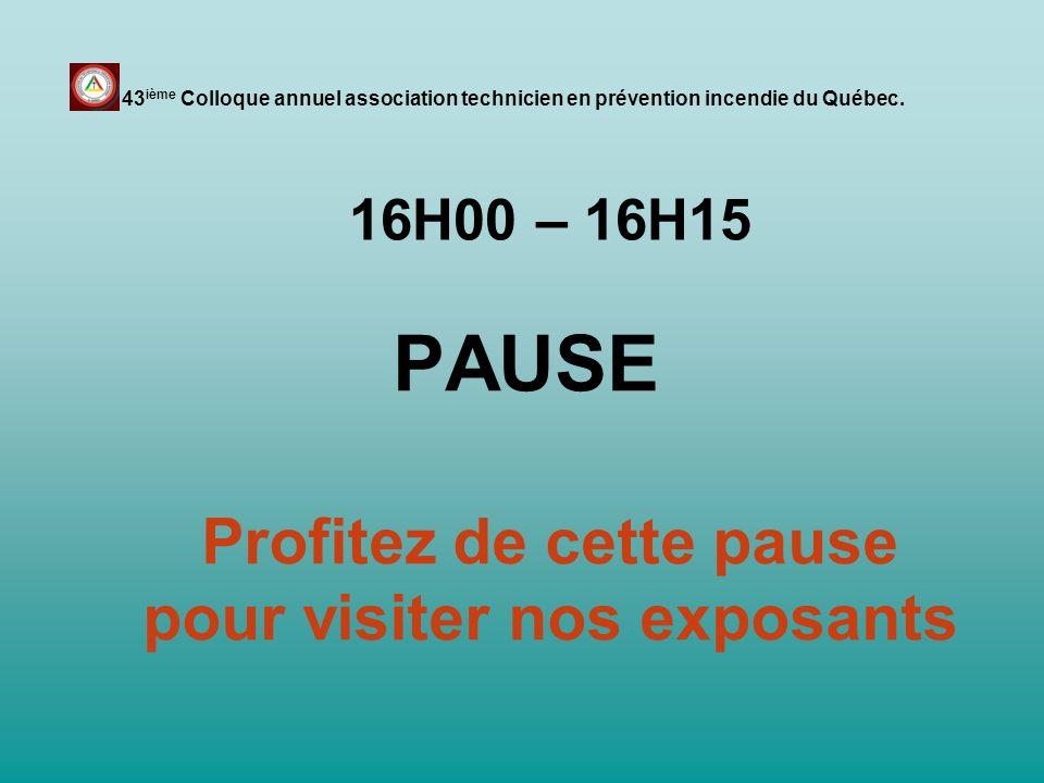 Profitez de cette pause pour visiter nos exposants PAUSE 43 ième Colloque annuel association technicien en prévention incendie du Québec. 16H00 – 16H1