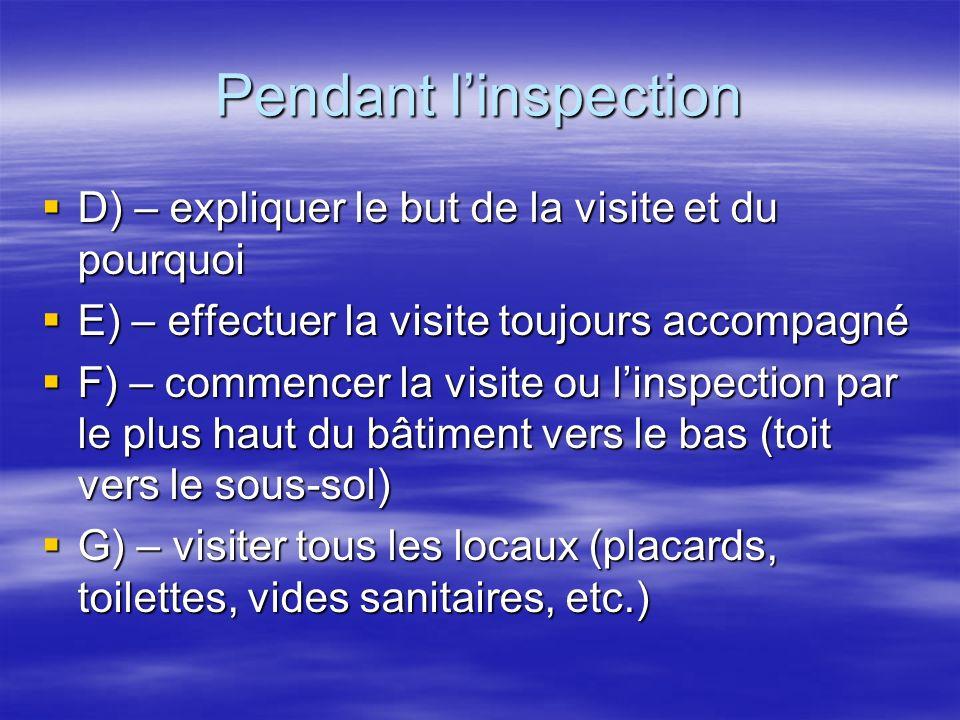 Pendant linspection D) – expliquer le but de la visite et du pourquoi D) – expliquer le but de la visite et du pourquoi E) – effectuer la visite toujo