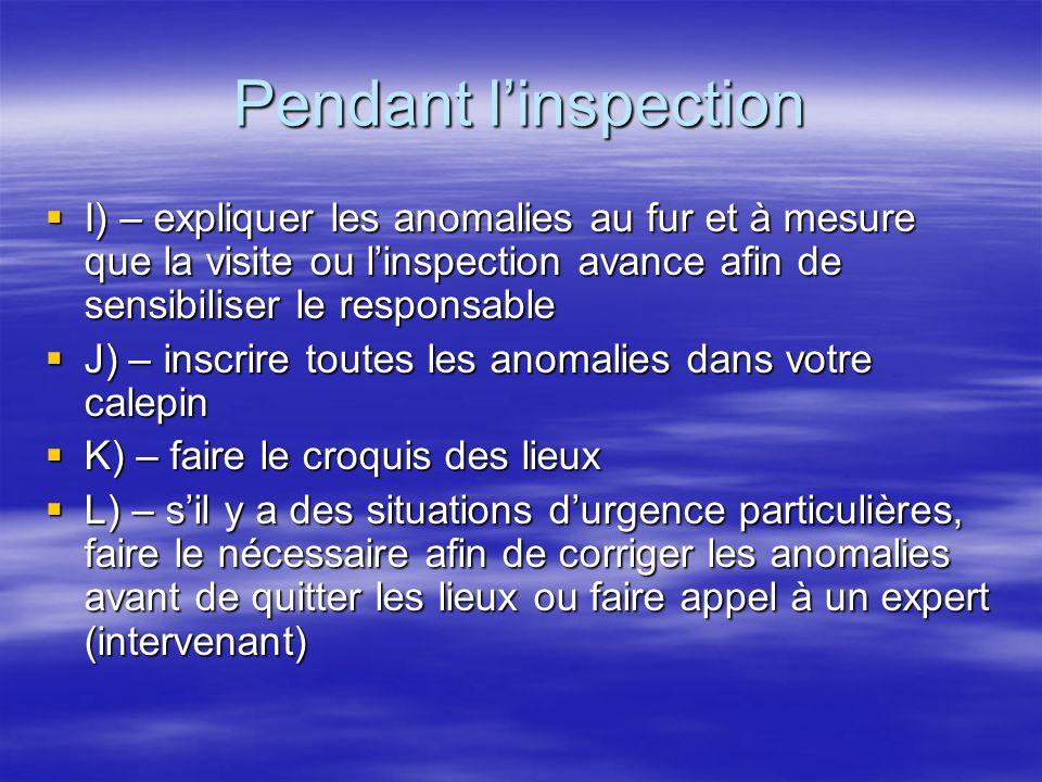 Pendant linspection I) – expliquer les anomalies au fur et à mesure que la visite ou linspection avance afin de sensibiliser le responsable I) – expli