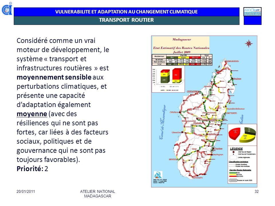 VULNERABILITE ET ADAPTATION AU CHANGEMENT CLIMATIQUE TRANSPORT ROUTIER 20/01/2011ATELIER NATIONAL MADAGASCAR 32 Considéré comme un vrai moteur de déve