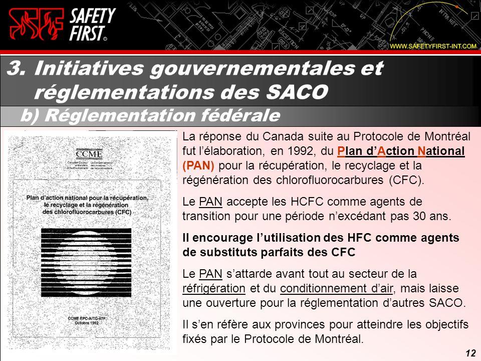 11 3. Initiatives gouvernementales et réglementations des SACO a) Protocole de Montréal (suite) Entré en vigueur le 1er janvier 1989, il exigeait des