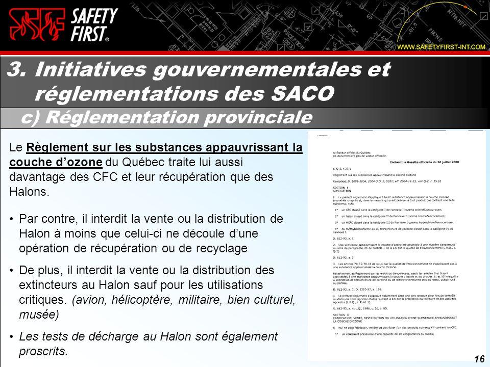 15 3. Initiatives gouvernementales et réglementations des SACO b) Réglementation fédérale (suite) 15 En 2003, le Canada publiera le Règlement fédéral