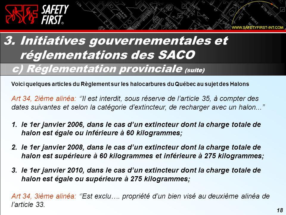 17 3. Initiatives gouvernementales et réglementations des SACO c) Réglementation provinciale (suite) Le 23 décembre 2004, le Règlement sur les halocar