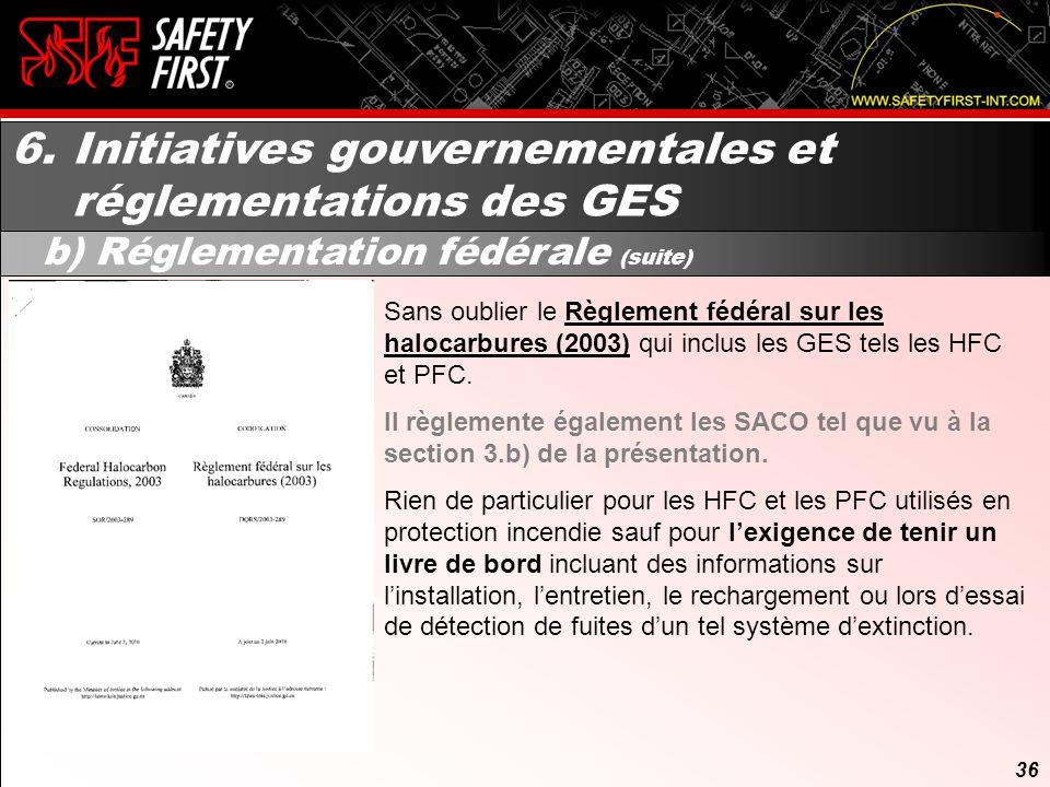 35 6. Initiatives gouvernementales et réglementations des GES b) Réglementation fédérale Le 17 décembre 2002, le gouvernement du Canada a annoncé la r