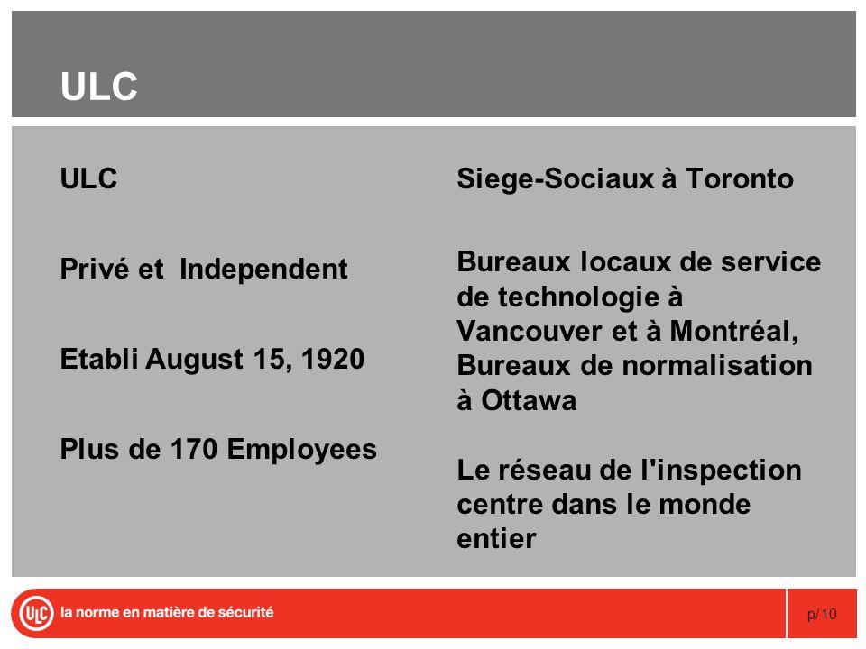 p/10 ULC Siege-Sociaux à Toronto Bureaux locaux de service de technologie à Vancouver et à Montréal, Bureaux de normalisation à Ottawa Le réseau de l'