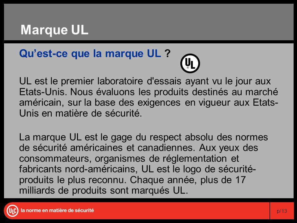 p/13 Marque UL Quest-ce que la marque UL ? UL est le premier laboratoire d'essais ayant vu le jour aux Etats-Unis. Nous évaluons les produits destinés