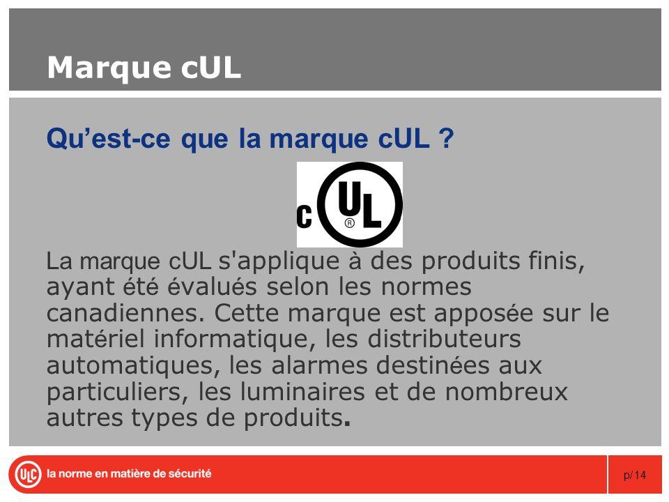 p/14 Marque cUL Quest-ce que la marque cUL ? La marque cUL s'applique à des produits finis, ayant é t é é valu é s selon les normes canadiennes. Cette