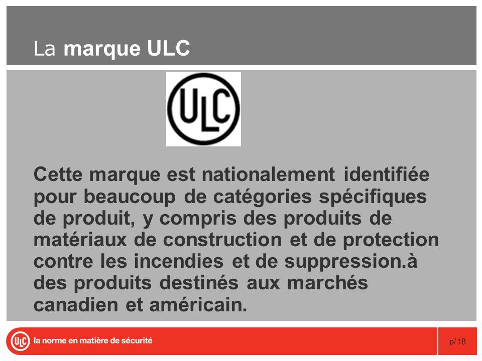 p/18 La marque ULC Cette marque est nationalement identifiée pour beaucoup de catégories spécifiques de produit, y compris des produits de matériaux d