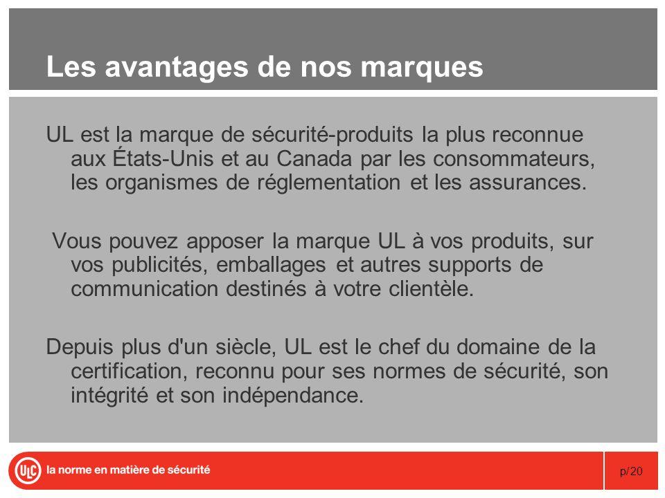 p/20 Les avantages de nos marques UL est la marque de sécurité-produits la plus reconnue aux États-Unis et au Canada par les consommateurs, les organi