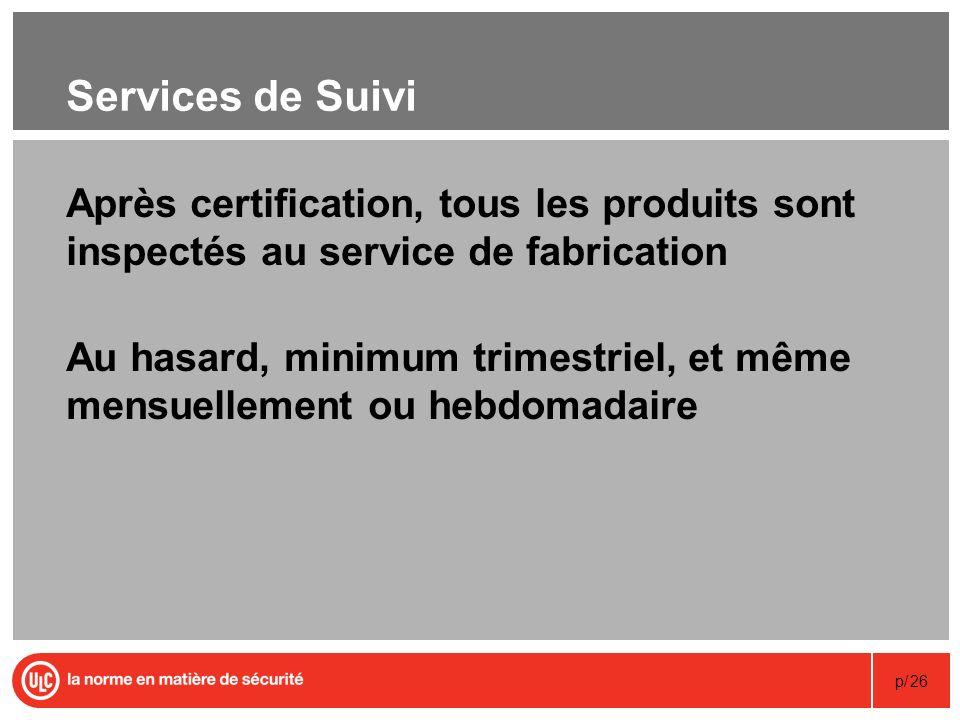 p/26 Services de Suivi Après certification, tous les produits sont inspectés au service de fabrication Au hasard, minimum trimestriel, et même mensuel