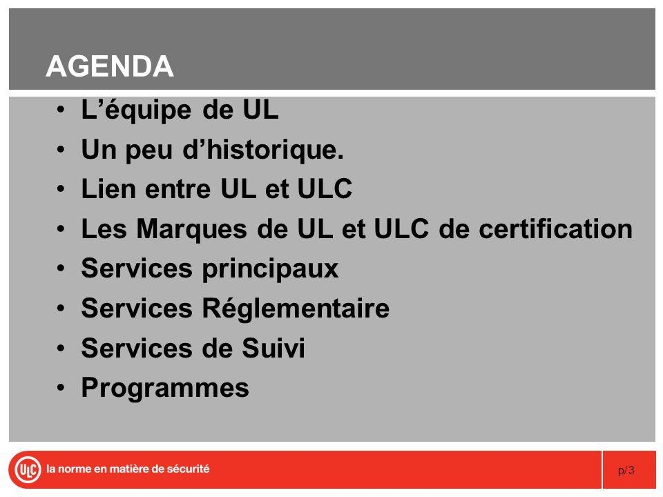p/3 AGENDA Léquipe de UL Un peu dhistorique. Lien entre UL et ULC Les Marques de UL et ULC de certification Services principaux Services Réglementaire