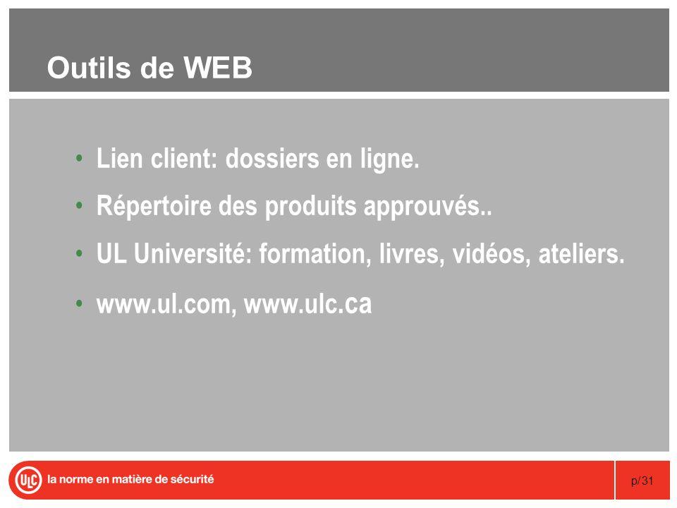 p/31 Outils de WEB Lien client: dossiers en ligne. Répertoire des produits approuvés.. UL Université: formation, livres, vidéos, ateliers. www.ul.com,