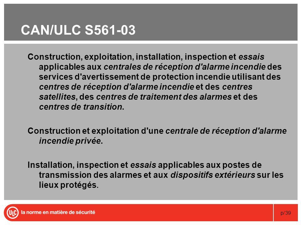 p/39 CAN/ULC S561-03 Construction, exploitation, installation, inspection et essais applicables aux centrales de réception d'alarme incendie des servi