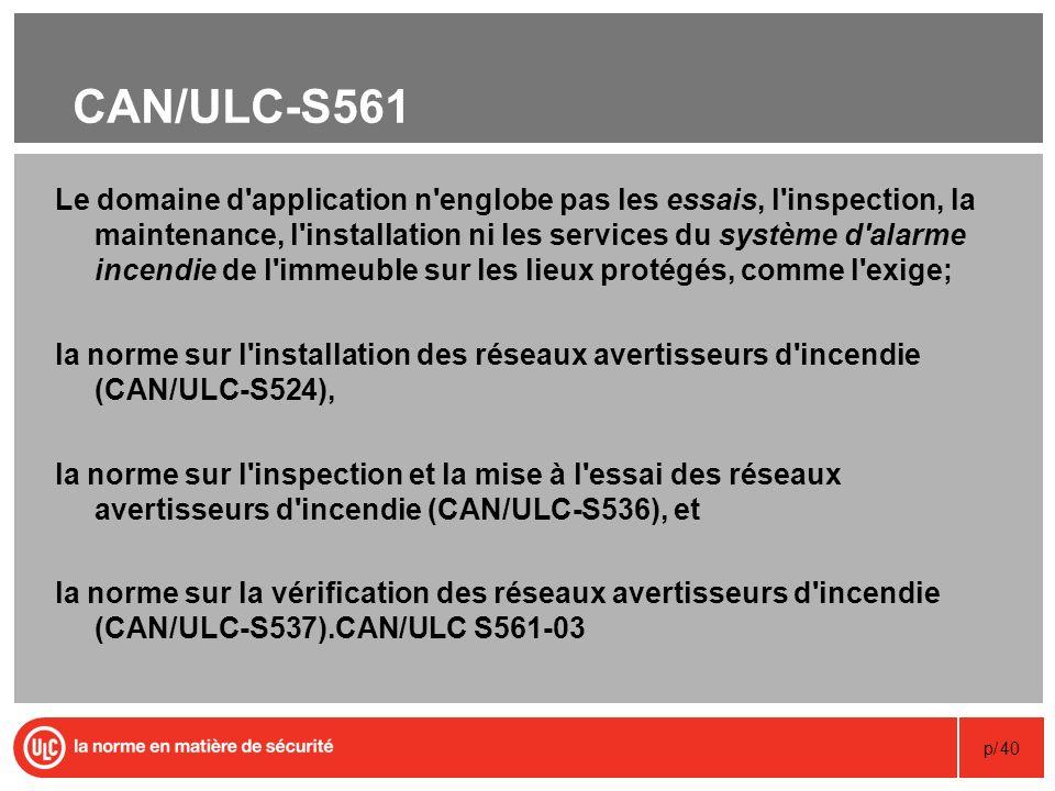 p/40 CAN/ULC-S561 Le domaine d'application n'englobe pas les essais, l'inspection, la maintenance, l'installation ni les services du système d'alarme