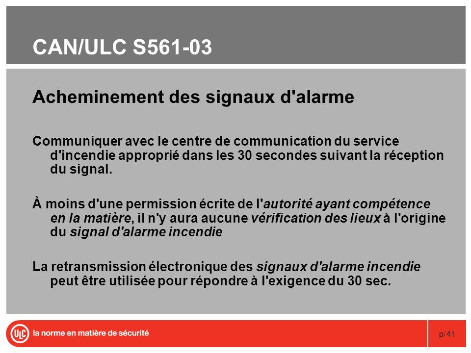 p/41 CAN/ULC S561-03 Acheminement des signaux d'alarme Communiquer avec le centre de communication du service d'incendie approprié dans les 30 seconde