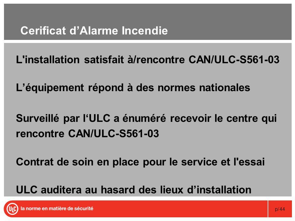 p/44 Cerificat dAlarme Incendie L'installation satisfait à/rencontre CAN/ULC-S561-03 Léquipement répond à des normes nationales Surveillé par lULC a é